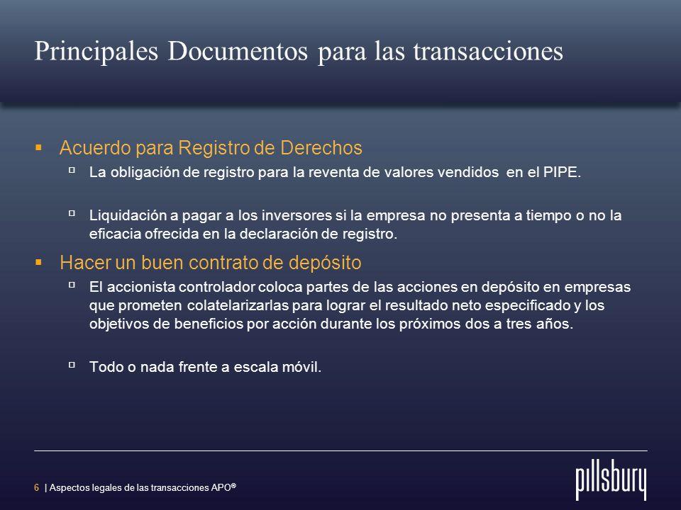 6 | Aspectos legales de las transacciones APO ® Principales Documentos para las transacciones Acuerdo para Registro de Derechos La obligación de registro para la reventa de valores vendidos en el PIPE.