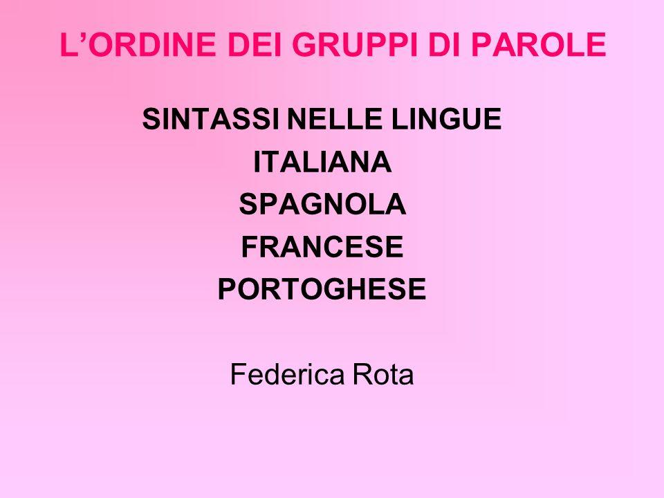 LORDINE DEI GRUPPI DI PAROLE SINTASSI NELLE LINGUE ITALIANA SPAGNOLA FRANCESE PORTOGHESE Federica Rota