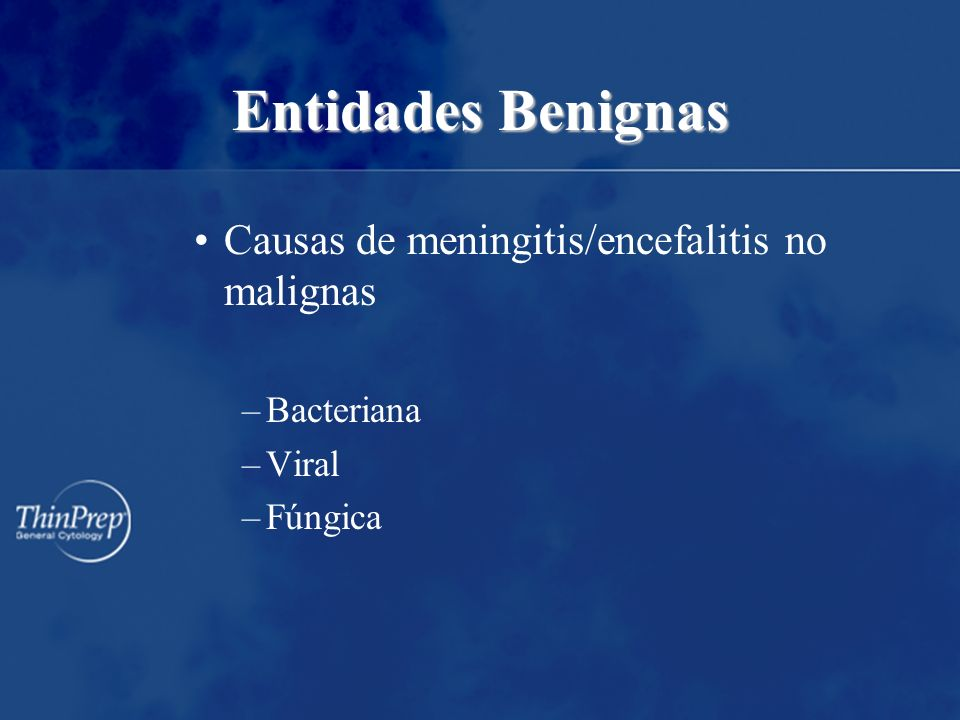 Causas de meningitis/encefalitis no malignas –Bacteriana –Viral –Fúngica Entidades Benignas