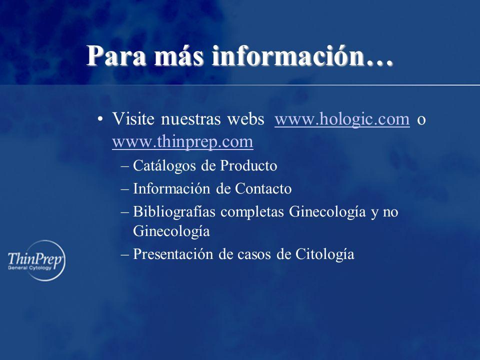 Para más información… Visite nuestras webs www.hologic.com o www.thinprep.comwww.hologic.com www.thinprep.com –Catálogos de Producto –Información de C