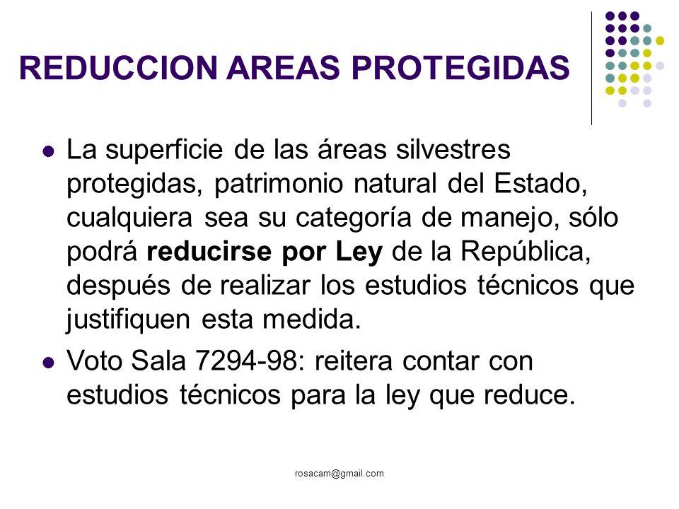 rosacam@gmail.com REDUCCION AREAS PROTEGIDAS La superficie de las áreas silvestres protegidas, patrimonio natural del Estado, cualquiera sea su catego