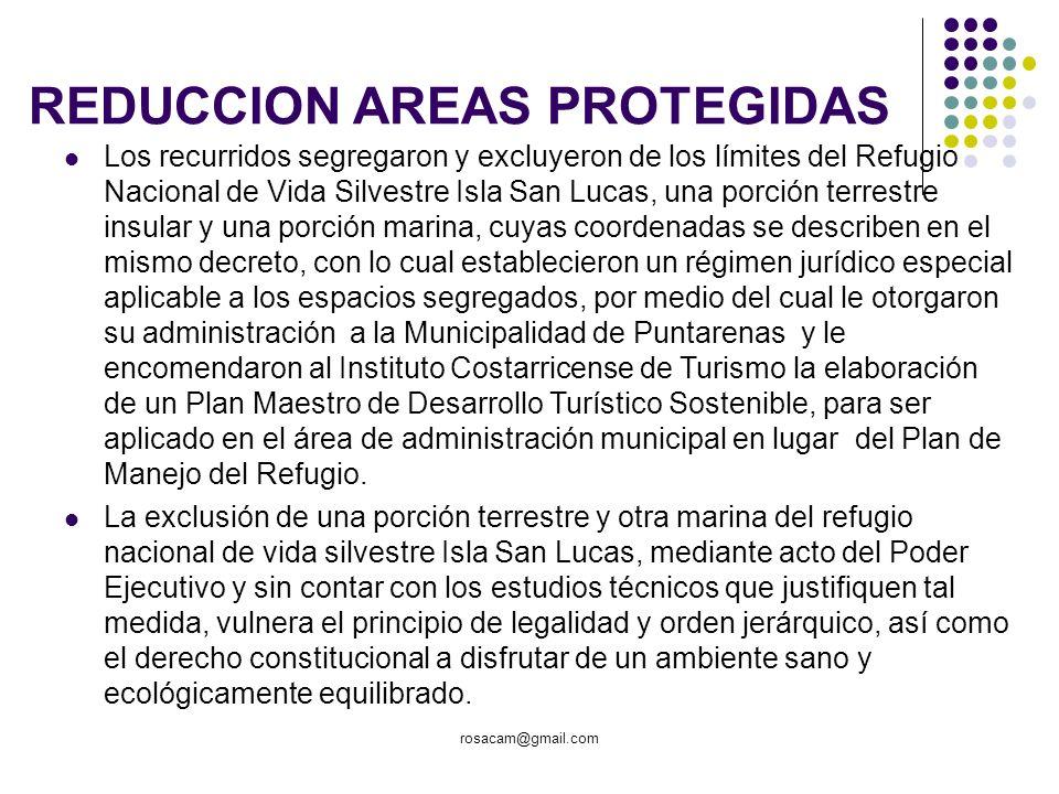 rosacam@gmail.com REDUCCION AREAS PROTEGIDAS Los recurridos segregaron y excluyeron de los límites del Refugio Nacional de Vida Silvestre Isla San Luc