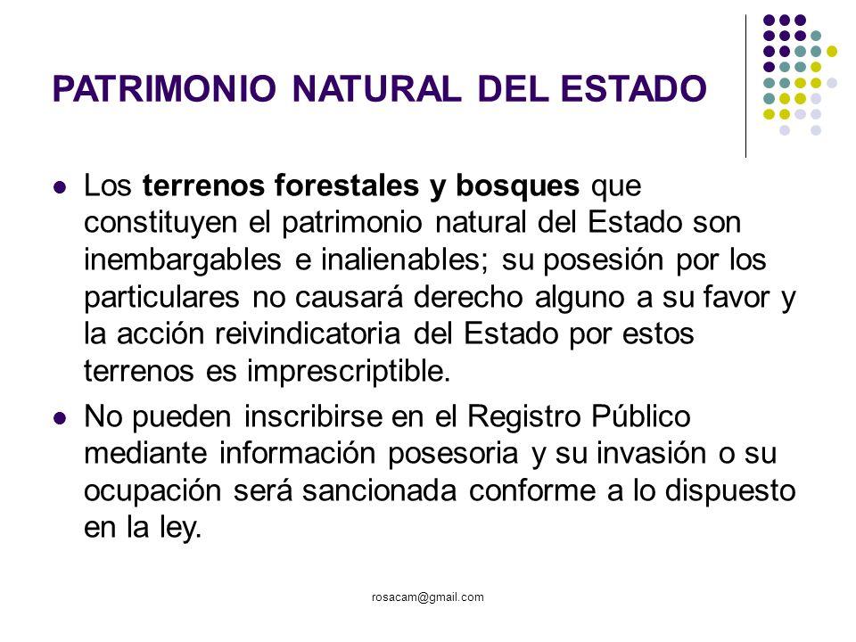 rosacam@gmail.com PATRIMONIO NATURAL DEL ESTADO Los terrenos forestales y bosques que constituyen el patrimonio natural del Estado son inembargables e