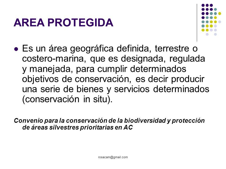 rosacam@gmail.com AREA PROTEGIDA Es un área geográfica definida, terrestre o costero-marina, que es designada, regulada y manejada, para cumplir deter