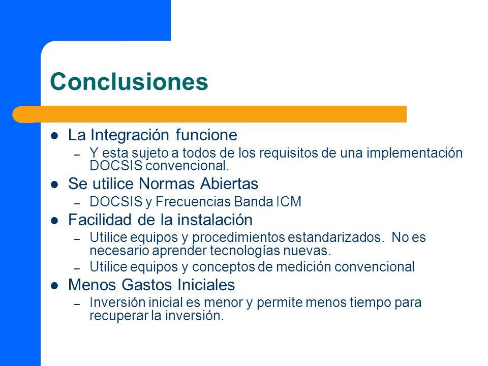 Conclusiones La Integración funcione – Y esta sujeto a todos de los requisitos de una implementación DOCSIS convencional. Se utilice Normas Abiertas –
