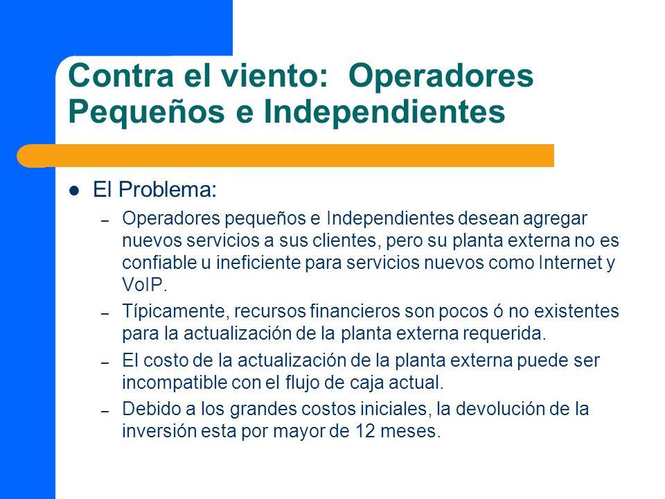 Contra el viento: Operadores Pequeños e Independientes El Problema: – Operadores pequeños e Independientes desean agregar nuevos servicios a sus clien