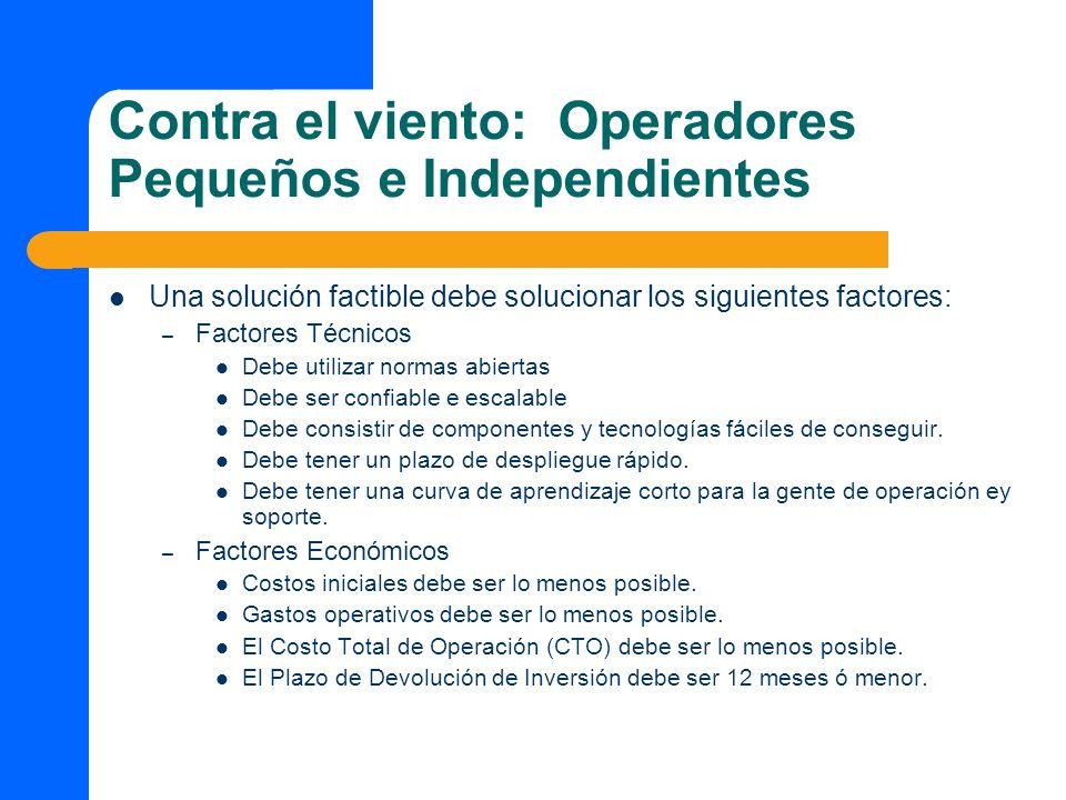 Contra el viento: Operadores Pequeños e Independientes Una solución factible debe solucionar los siguientes factores: – Factores Técnicos Debe utiliza
