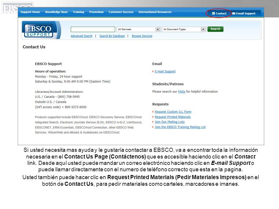 Si usted necesita mas ayuda y le gustaría contactar a EBSCO, va a encontrar toda la información necesaria en el Contact Us Page (Contáctenos) que es a