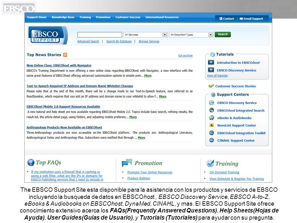 The EBSCO Support Site esta disponible para la asistencia con los productos y servicios de EBSCO incluyendo la busqueda de datos en EBSCOhost, EBSCO D