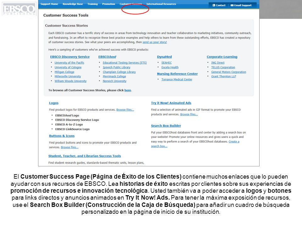El Customer Success Page (Página de Éxito de los Clientes) contiene muchos enlaces que lo pueden ayudar con sus recursos de EBSCO. Lea historias de éx