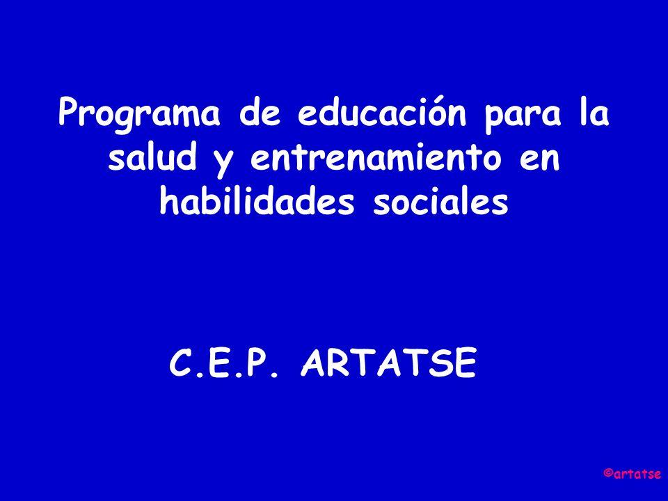 Programa de educación para la salud y entrenamiento en habilidades sociales C.E.P. ARTATSE ©artatse