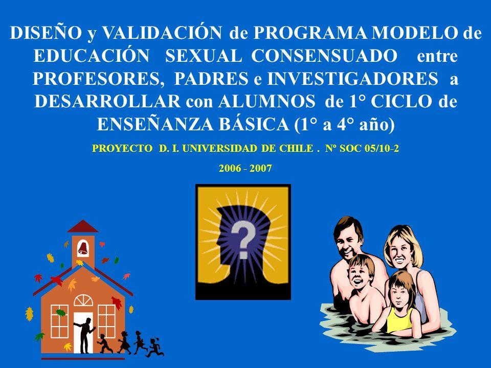 DISEÑO y VALIDACIÓN de PROGRAMA MODELO de EDUCACIÓN SEXUAL CONSENSUADO entre PROFESORES, PADRES e INVESTIGADORES a DESARROLLAR con ALUMNOS de 1° CICLO
