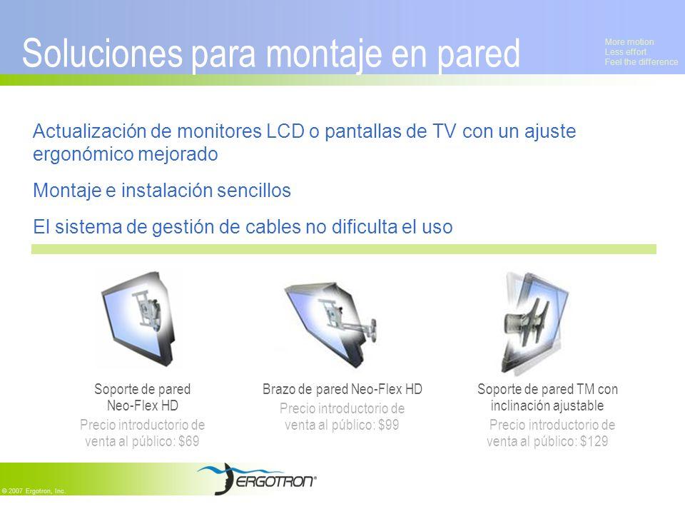 More motion Less effort Feel the difference © 2007 Ergotron, Inc. Actualización de monitores LCD o pantallas de TV con un ajuste ergonómico mejorado M