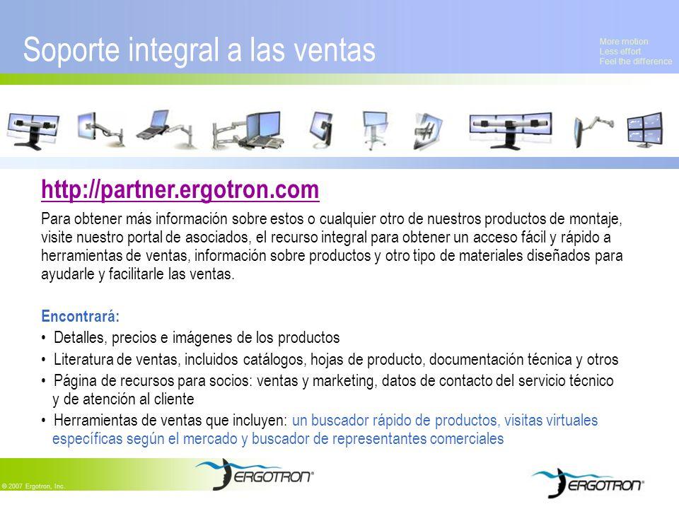 More motion Less effort Feel the difference © 2007 Ergotron, Inc. Soporte integral a las ventas http://partner.ergotron.com Para obtener más informaci