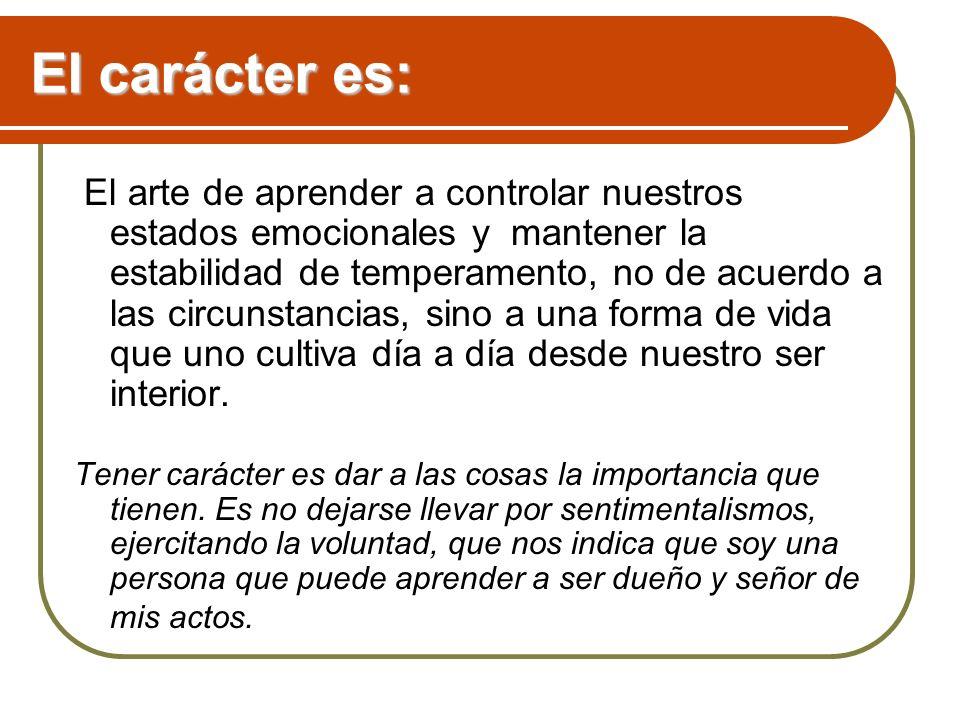 El carácter es: El arte de aprender a controlar nuestros estados emocionales y mantener la estabilidad de temperamento, no de acuerdo a las circunstan