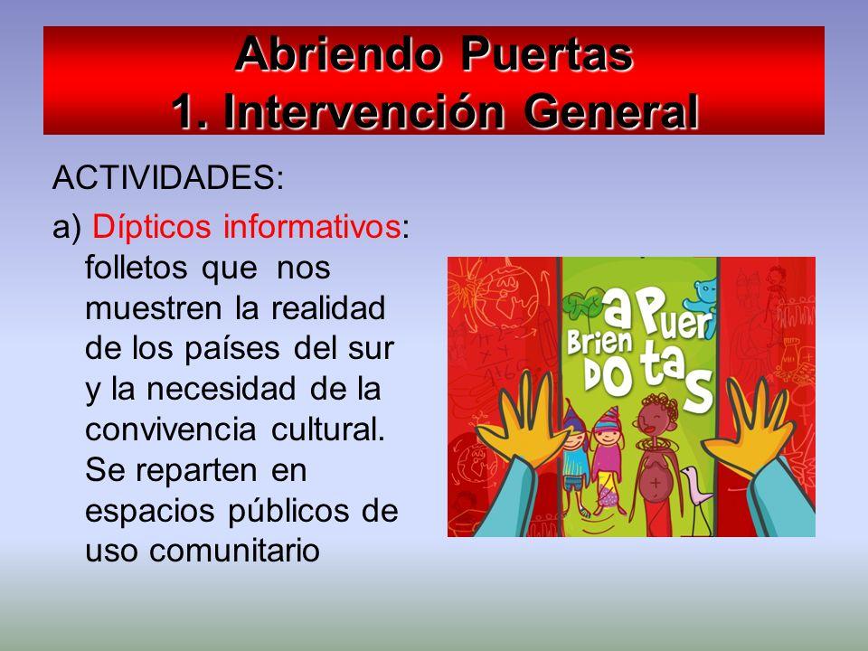 Abriendo Puertas 1. Intervención General ACTIVIDADES: a) Dípticos informativos: folletos que nos muestren la realidad de los países del sur y la neces