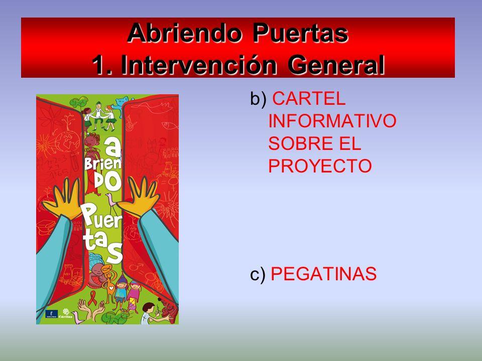 Abriendo Puertas 1. Intervención General b) CARTEL INFORMATIVO SOBRE EL PROYECTO c) PEGATINAS