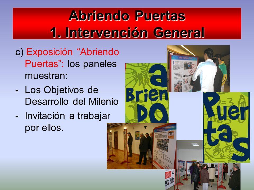 Abriendo Puertas 1. Intervención General c) Exposición Abriendo Puertas: los paneles muestran: -Los Objetivos de Desarrollo del Milenio -Invitación a