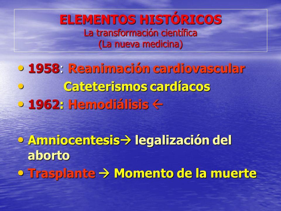 ELEMENTOS HISTÓRICOS La transformación científica (La nueva medicina) 1958: Reanimación cardiovascular 1958: Reanimación cardiovascular Cateterismos c