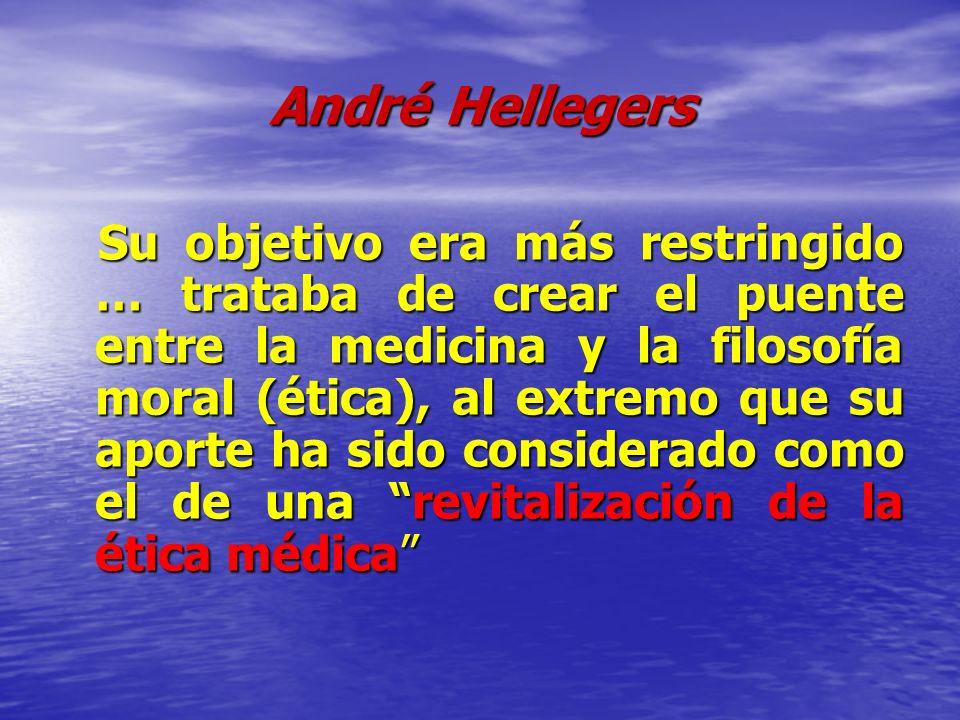 André Hellegers Su objetivo era más restringido … trataba de crear el puente entre la medicina y la filosofía moral (ética), al extremo que su aporte