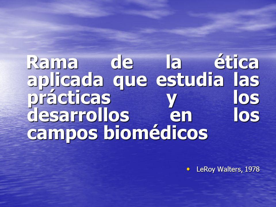 Rama de la ética aplicada que estudia las prácticas y los desarrollos en los campos biomédicos Rama de la ética aplicada que estudia las prácticas y l