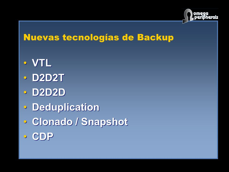 Nuevas tecnologías de Backup VTLVTL D2D2TD2D2T D2D2DD2D2D DeduplicationDeduplication Clonado / SnapshotClonado / Snapshot CDPCDP