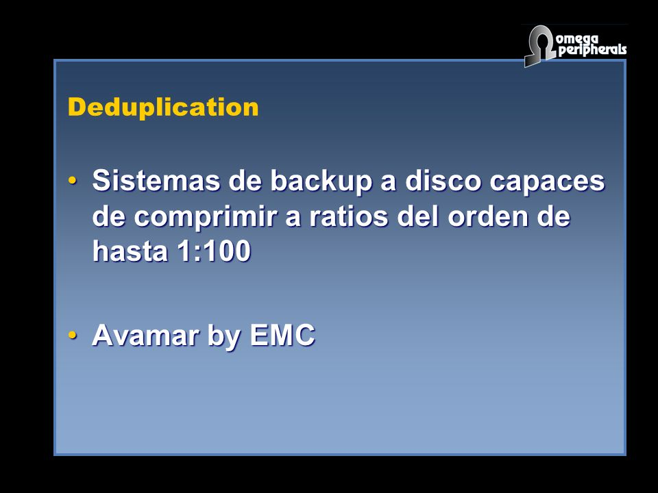 Deduplication Sistemas de backup a disco capaces de comprimir a ratios del orden de hasta 1:100Sistemas de backup a disco capaces de comprimir a ratios del orden de hasta 1:100 Avamar by EMCAvamar by EMC