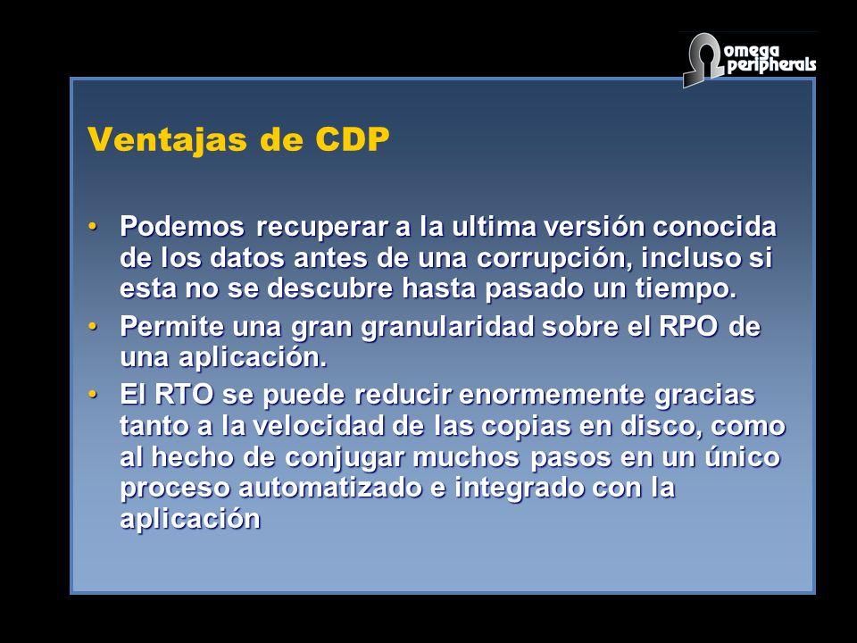 Ventajas de CDP Podemos recuperar a la ultima versión conocida de los datos antes de una corrupción, incluso si esta no se descubre hasta pasado un tiempo.Podemos recuperar a la ultima versión conocida de los datos antes de una corrupción, incluso si esta no se descubre hasta pasado un tiempo.