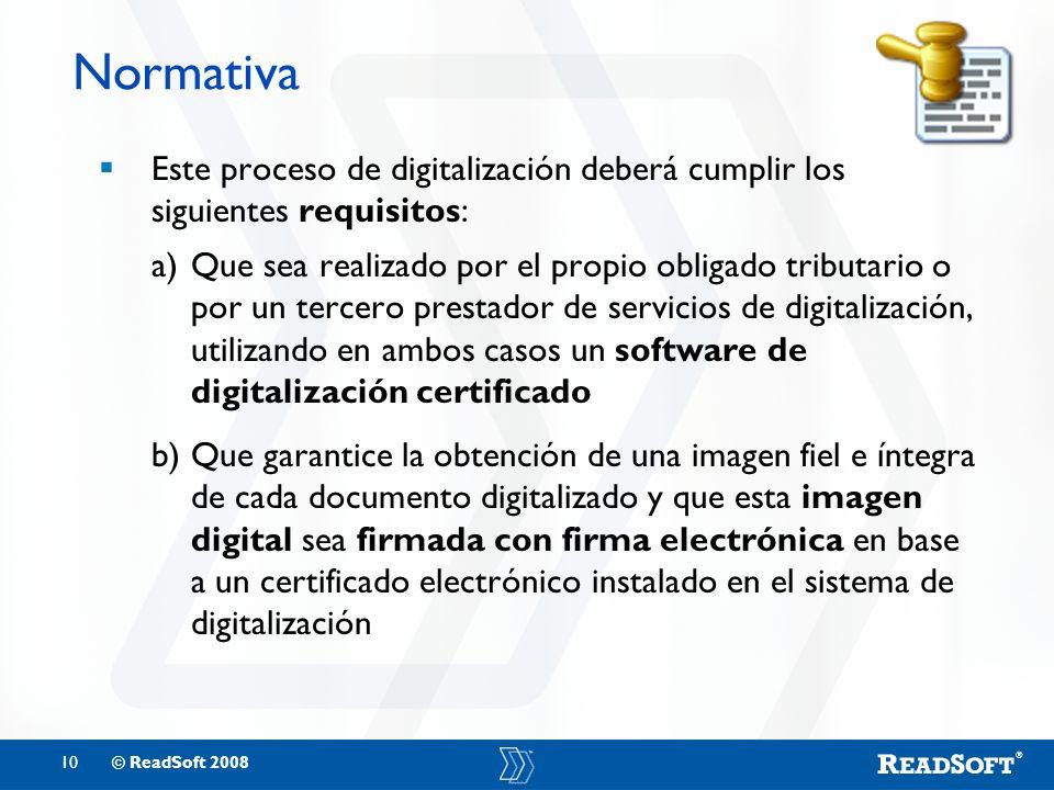 10© ReadSoft 2008 Normativa Este proceso de digitalización deberá cumplir los siguientes requisitos: a)Que sea realizado por el propio obligado tribut