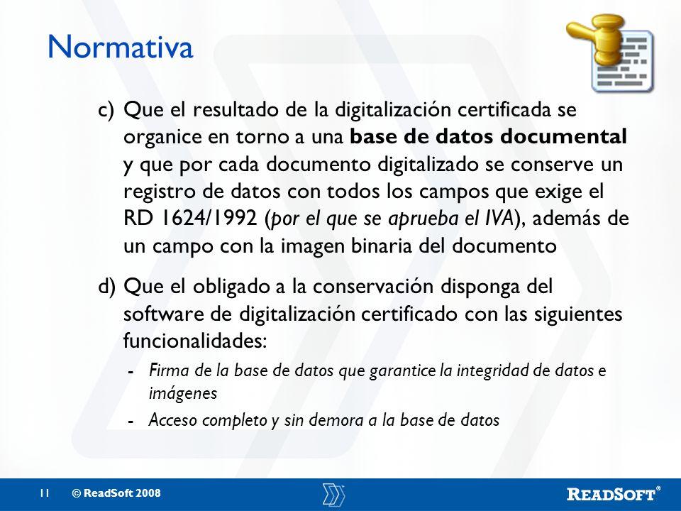 11© ReadSoft 2008 Normativa c)Que el resultado de la digitalización certificada se organice en torno a una base de datos documental y que por cada doc