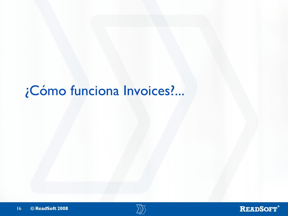 16© ReadSoft 2008 ¿Cómo funciona Invoices?...