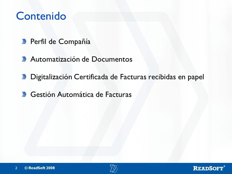 2© ReadSoft 2008 Contenido Perfil de Compañía Automatización de Documentos Digitalización Certificada de Facturas recibidas en papel Gestión Automátic