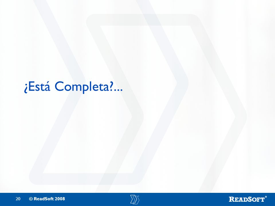 20© ReadSoft 2008 ¿Está Completa?...