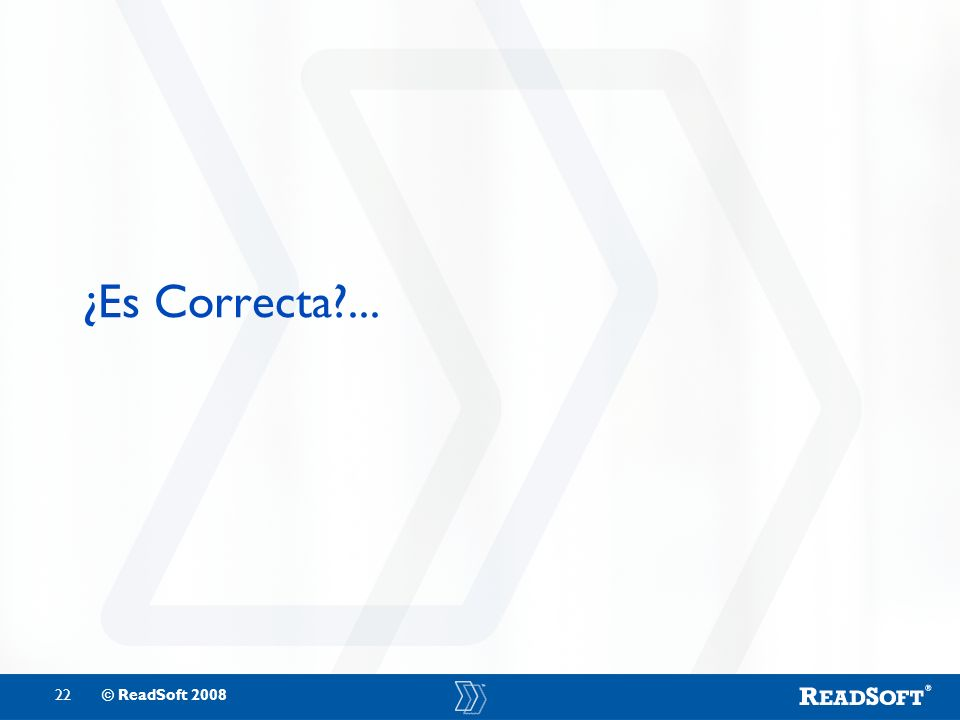 22© ReadSoft 2008 ¿Es Correcta?...