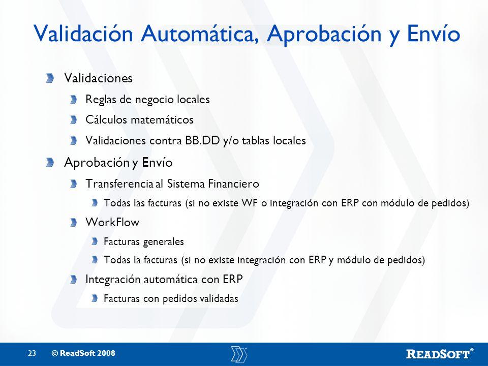 23© ReadSoft 2008 Validación Automática, Aprobación y Envío Validaciones Reglas de negocio locales Cálculos matemáticos Validaciones contra BB.DD y/o