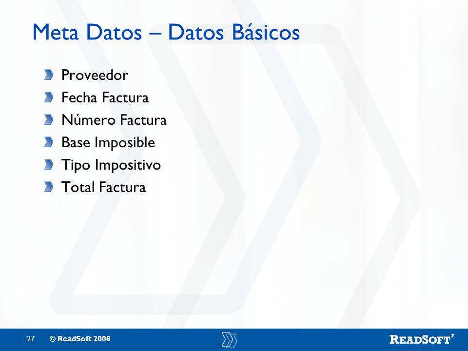 27© ReadSoft 2008 Meta Datos – Datos Básicos Proveedor Fecha Factura Número Factura Base Imposible Tipo Impositivo Total Factura