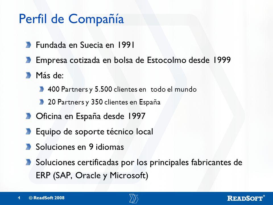 4© ReadSoft 2008 Perfil de Compañía Fundada en Suecia en 1991 Empresa cotizada en bolsa de Estocolmo desde 1999 Más de: 400 Partners y 5.500 clientes