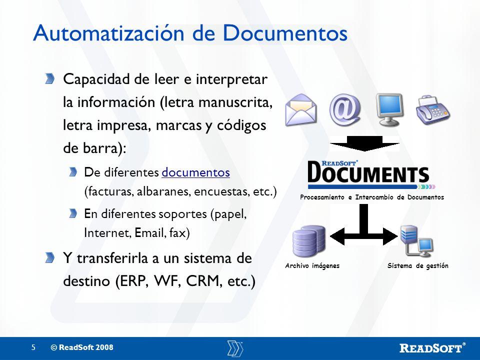 5© ReadSoft 2008 Automatización de Documentos Capacidad de leer e interpretar la información (letra manuscrita, letra impresa, marcas y códigos de bar