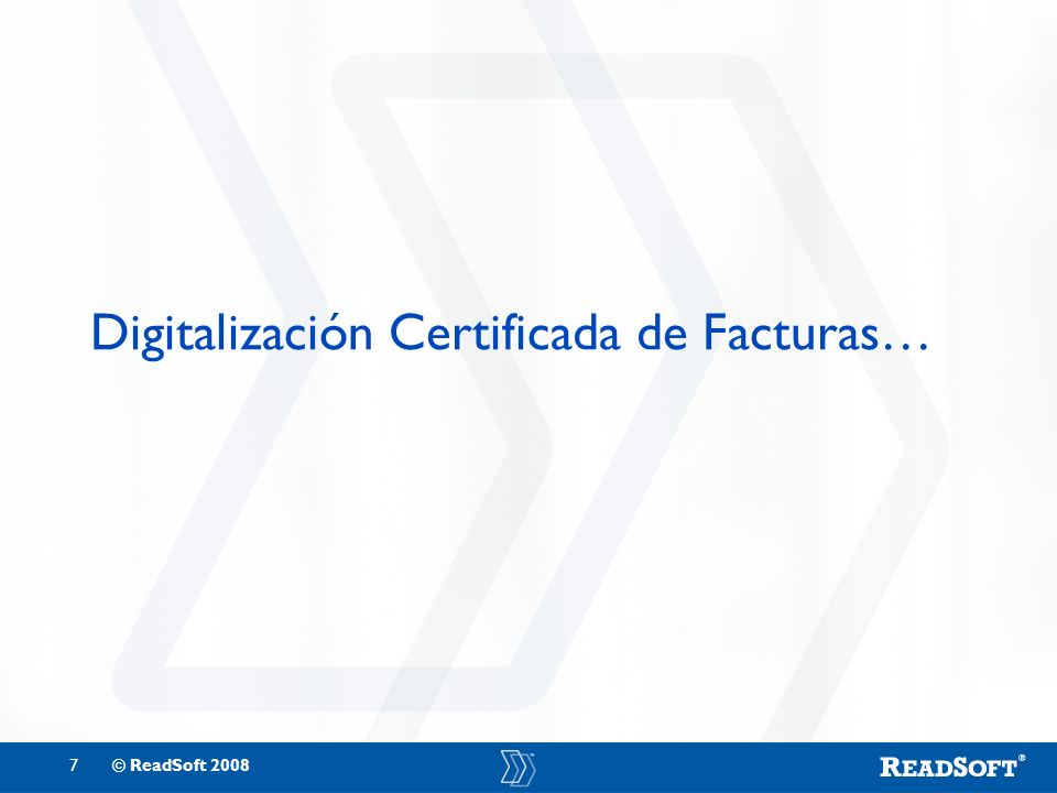 7© ReadSoft 2008 Digitalización Certificada de Facturas…