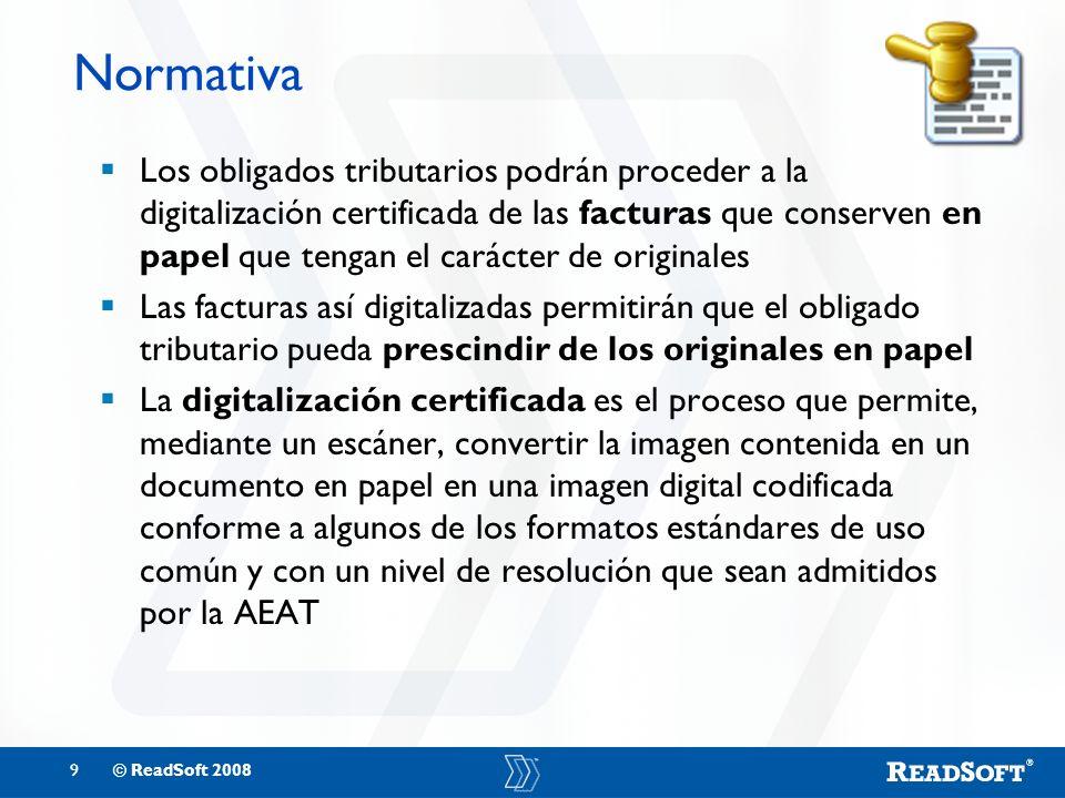 9© ReadSoft 2008 Normativa Los obligados tributarios podrán proceder a la digitalización certificada de las facturas que conserven en papel que tengan