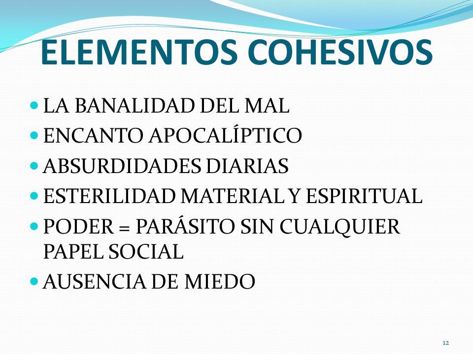 ELEMENTOS COHESIVOS LA BANALIDAD DEL MAL ENCANTO APOCALÍPTICO ABSURDIDADES DIARIAS ESTERILIDAD MATERIAL Y ESPIRITUAL PODER = PARÁSITO SIN CUALQUIER PA