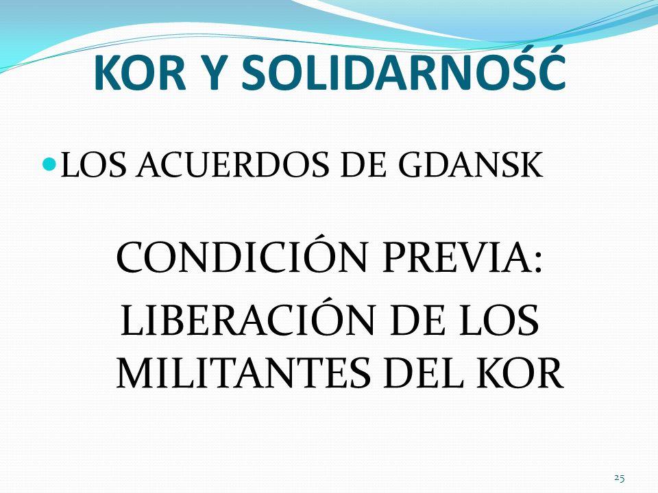 KOR Y SOLIDARNOŚĆ LOS ACUERDOS DE GDANSK CONDICIÓN PREVIA: LIBERACIÓN DE LOS MILITANTES DEL KOR 25