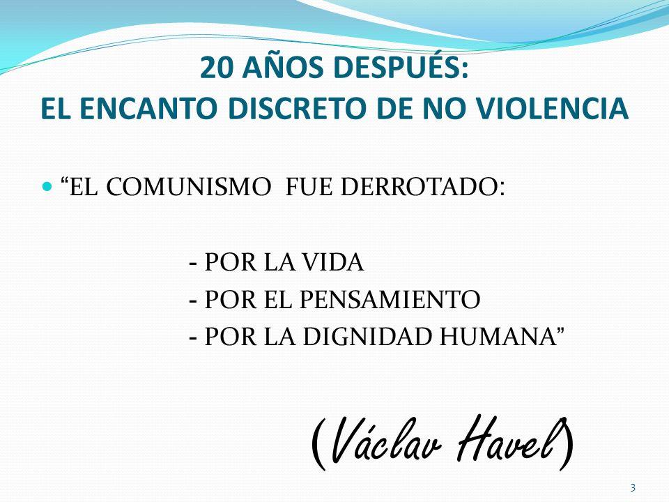20 AÑOS DESPUÉS: EL ENCANTO DISCRETO DE NO VIOLENCIA EL COMUNISMO FUE DERROTADO : - POR LA VIDA - POR EL PENSAMIENTO - POR LA DIGNIDAD HUMANA ( Václav