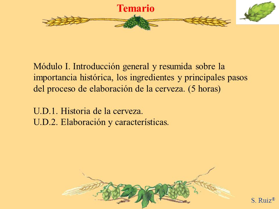 Temario S. Ruiz ® Módulo I. Introducción general y resumida sobre la importancia histórica, los ingredientes y principales pasos del proceso de elabor