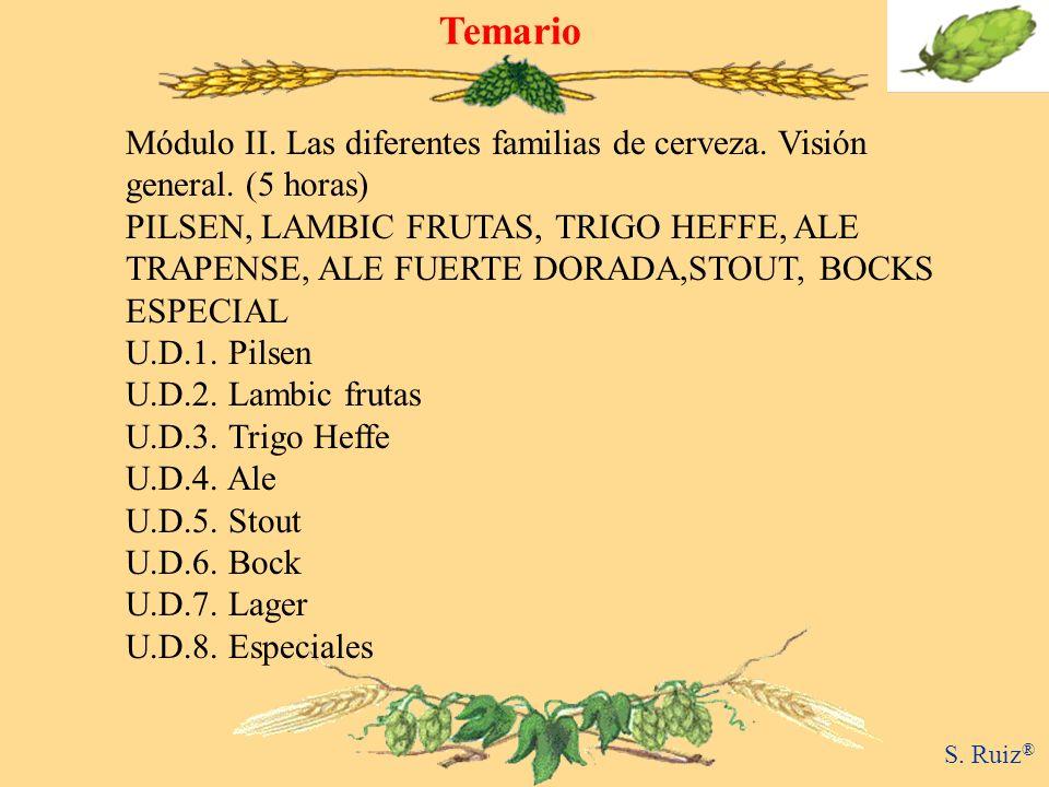 Temario S. Ruiz ® Módulo II. Las diferentes familias de cerveza. Visión general. (5 horas) PILSEN, LAMBIC FRUTAS, TRIGO HEFFE, ALE TRAPENSE, ALE FUERT