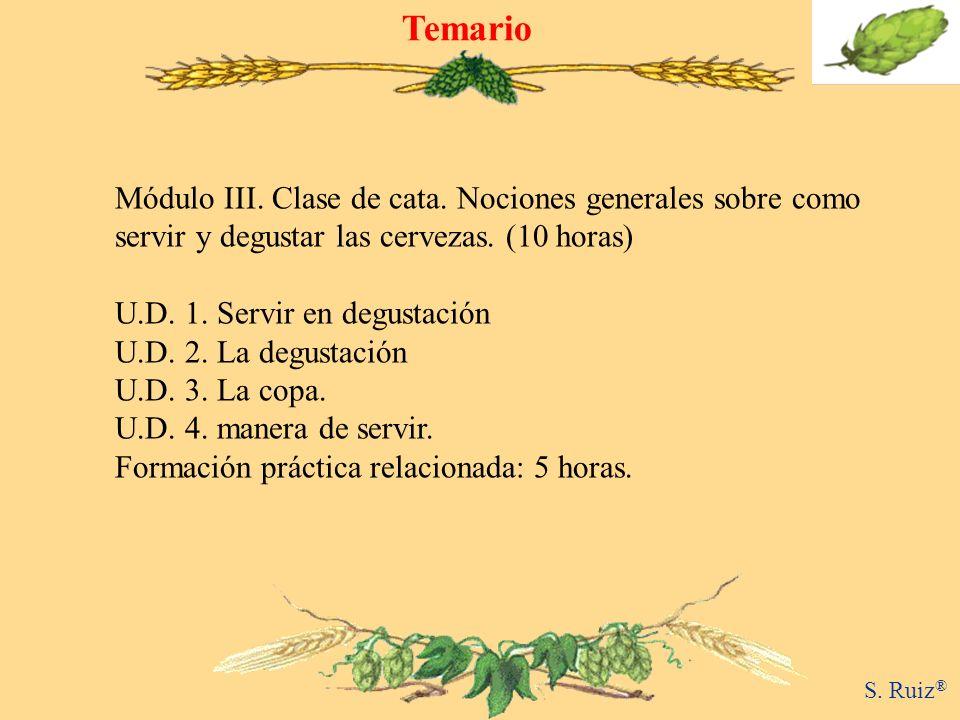 Temario S. Ruiz ® Módulo III. Clase de cata. Nociones generales sobre como servir y degustar las cervezas. (10 horas) U.D. 1. Servir en degustación U.