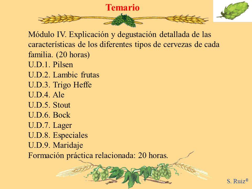 Temario S. Ruiz ® Módulo IV. Explicación y degustación detallada de las características de los diferentes tipos de cervezas de cada familia. (20 horas