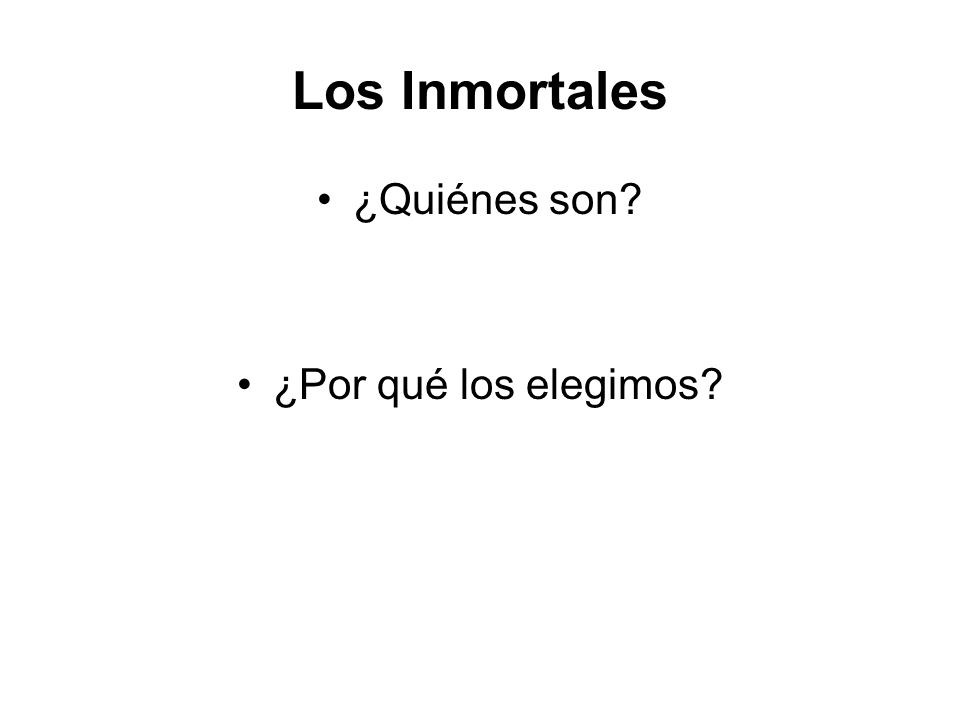 Los Inmortales ¿Quiénes son? ¿Por qué los elegimos?