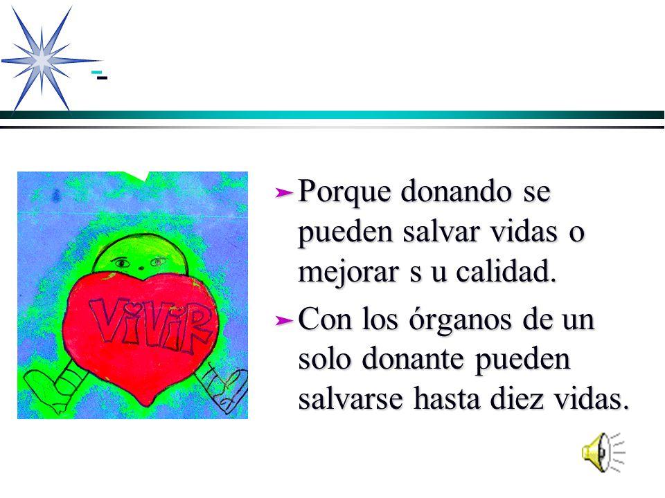 - - ä Porque donando se pueden salvar vidas o mejorar s u calidad. ä Con los órganos de un solo donante pueden salvarse hasta diez vidas.