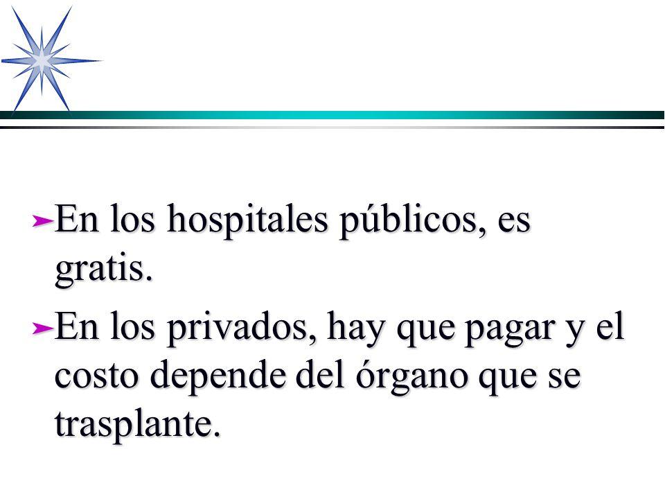 ä En los hospitales públicos, es gratis. ä En los privados, hay que pagar y el costo depende del órgano que se trasplante.